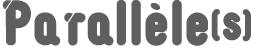 Parallèle(s), le webzine qui se lâche !