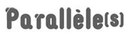 Parallèle(s), le webzine qui fait l'amour, pas la guerre !